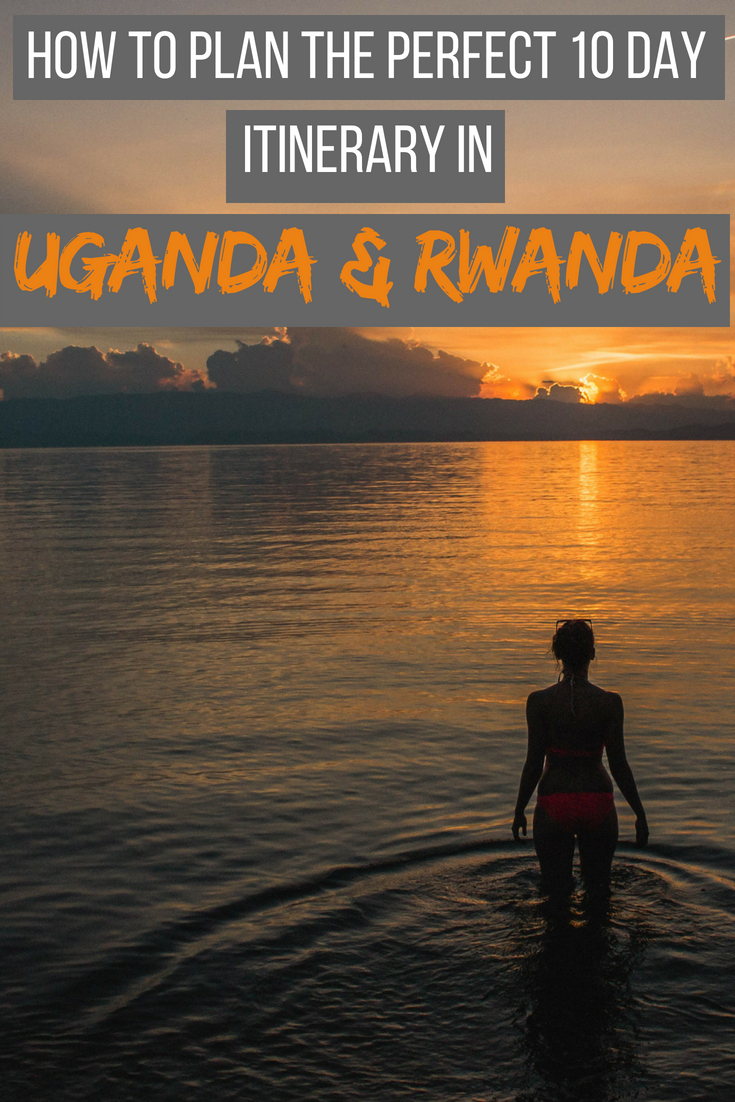How to plan the perfect 10 day itinerary in Uganda and Rwanda