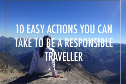 10 easy actions you can take to be a responsible traveller