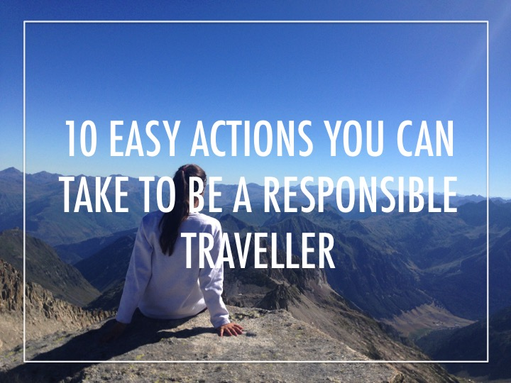 How to be a responsible traveller: 10 easy actions you can take